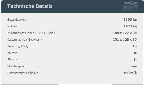 stema anhänger 1300 technische daten. Gesamtgewicht: 1029 kgNutzlast: 388 x 177 x 90 Außenabmessungen (L x B x H cm): 251 x 128 x 35Kastenmaß (L x B x H cm): 13Bereifung (Zoll): jaBremse jaStützrad neinStoßdämpfer 80km/hHöchstgeschwindigkeit